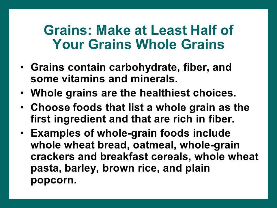 Grains: Make at Least Half of Your Grains Whole Grains