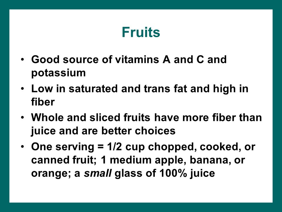 Fruits Good source of vitamins A and C and potassium