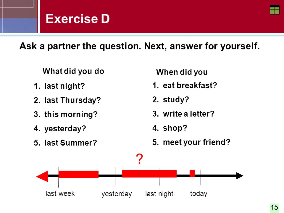 Exercise D Ask a partner the question. Next, answer for yourself.