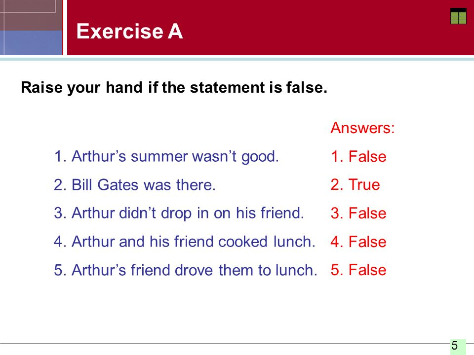 Exercise A Raise your hand if the statement is false. Answers: False