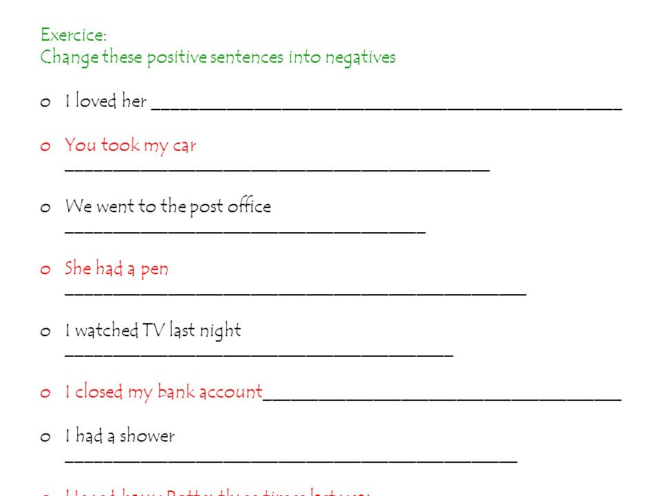 Exercice: Change these positive sentences into negatives. I loved her ___________________________________________________.