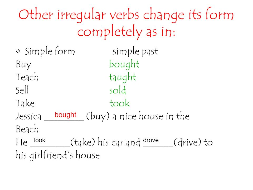 Other irregular verbs change its form completely as in:
