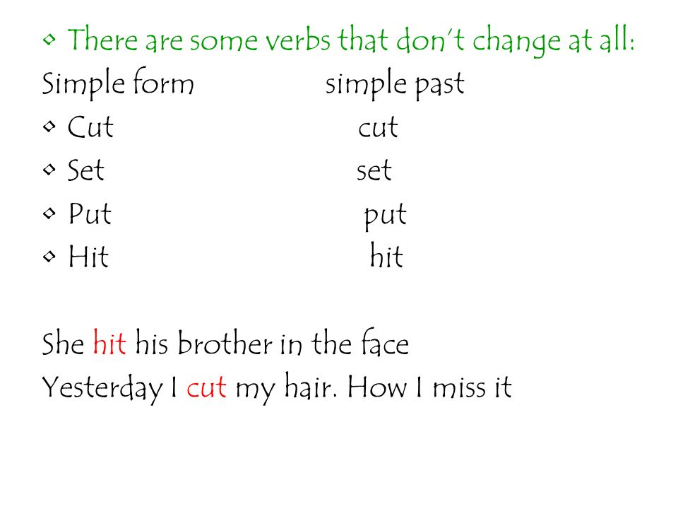 There are some verbs that don't change at all: