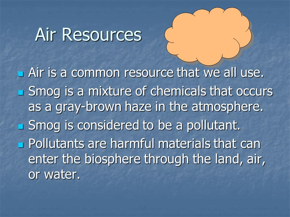Air Resources Air is a common resource that we all use.