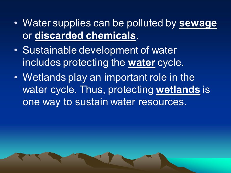 Water supplies can be polluted by sewage or discarded chemicals.