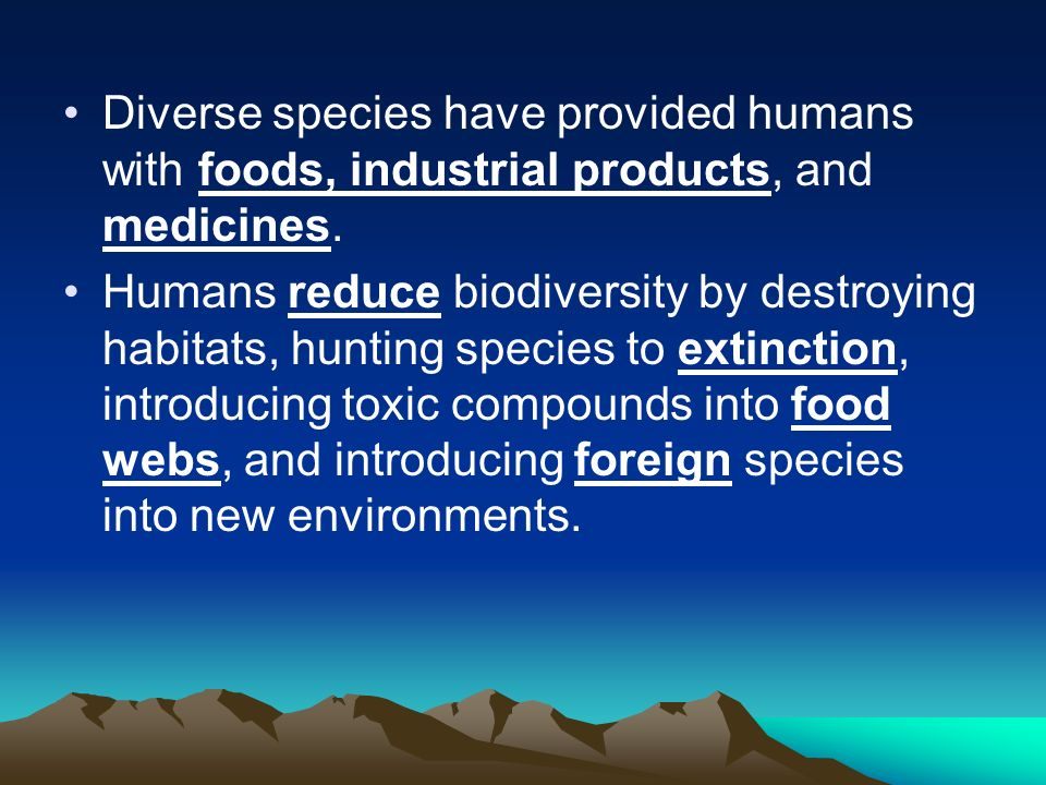 Diverse species have provided humans with foods, industrial products, and medicines.