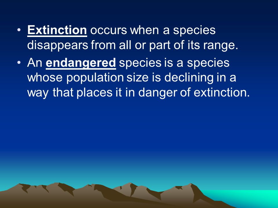 Extinction occurs when a species disappears from all or part of its range.