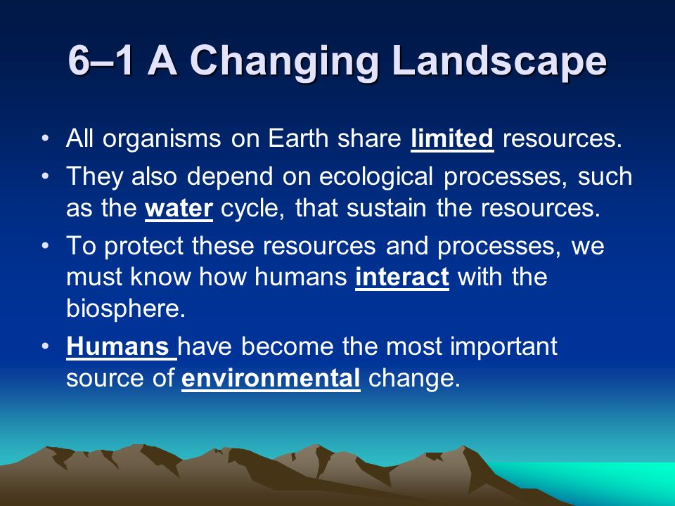 6–1 A Changing Landscape All organisms on Earth share limited resources.