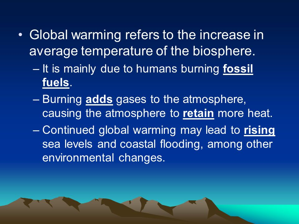Global warming refers to the increase in average temperature of the biosphere.