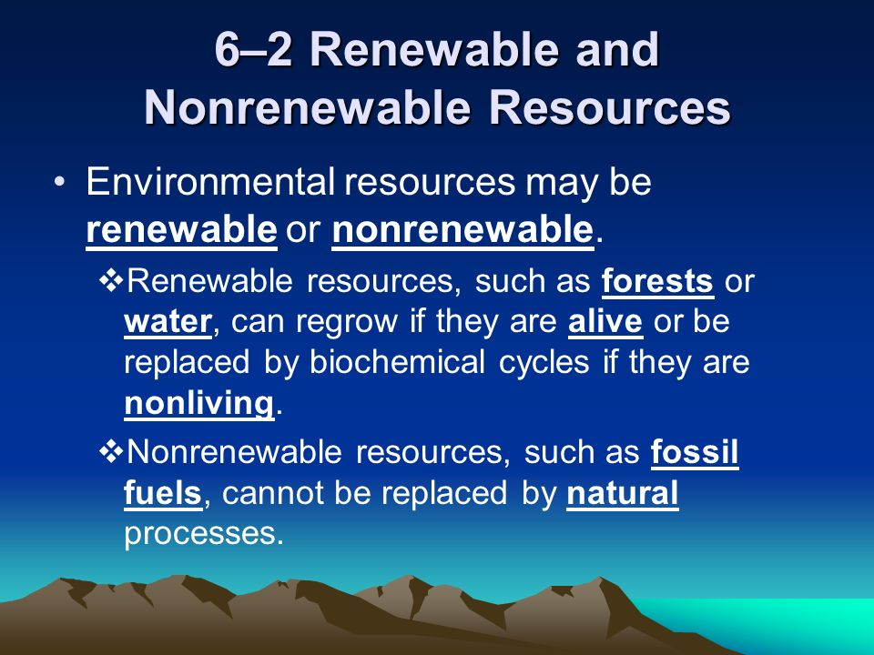6–2 Renewable and Nonrenewable Resources