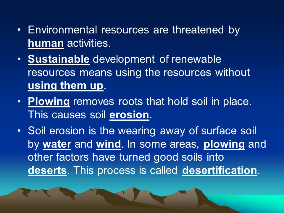 Environmental resources are threatened by human activities.