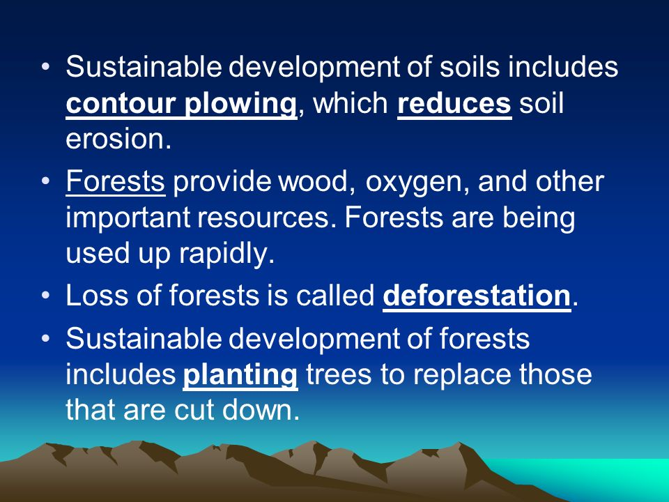 Sustainable development of soils includes contour plowing, which reduces soil erosion.