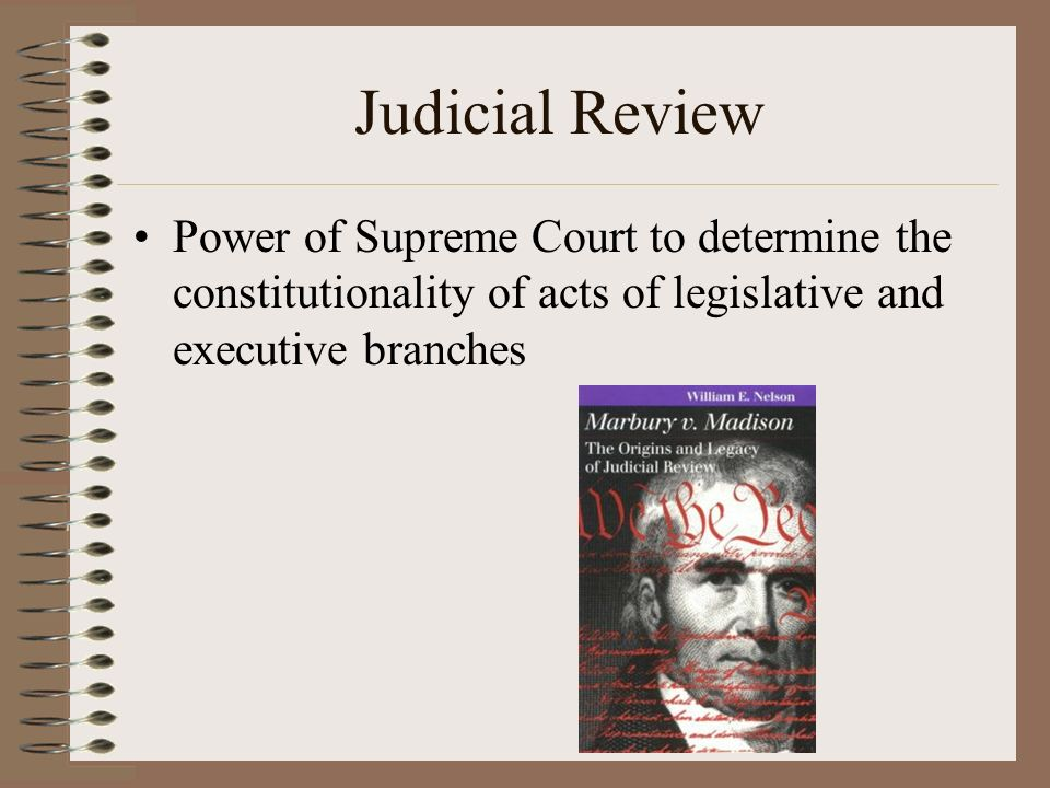 Judicial Review Power of Supreme Court to determine the constitutionality of acts of legislative and executive branches.