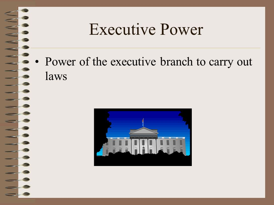Executive Power Power of the executive branch to carry out laws