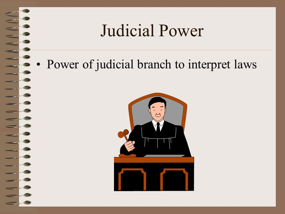 Judicial Power Power of judicial branch to interpret laws