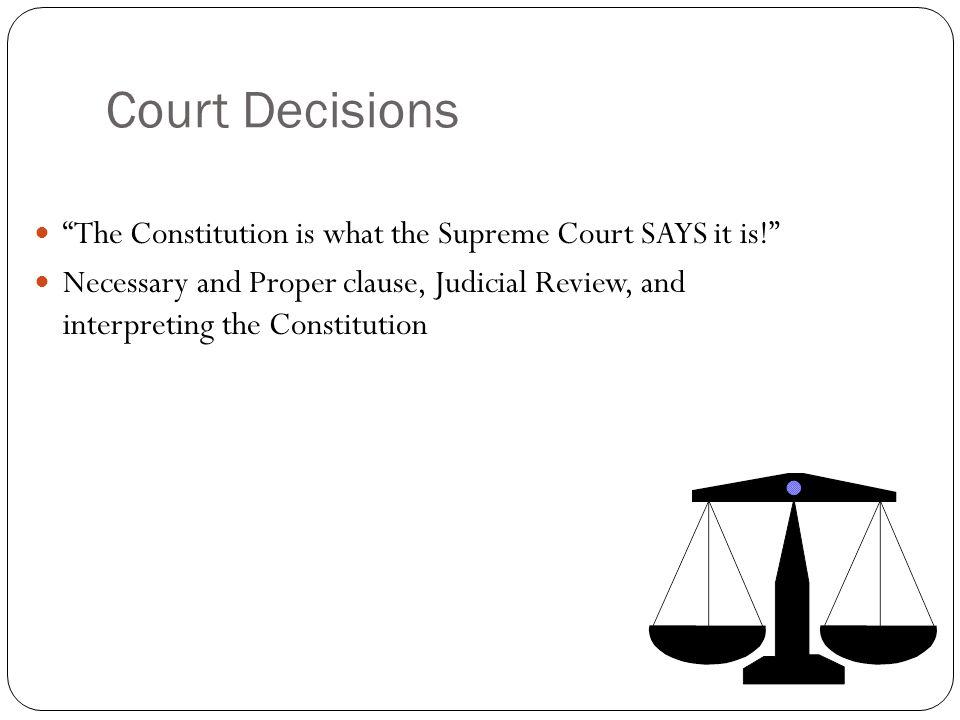 Court Decisions The Constitution is what the Supreme Court SAYS it is!