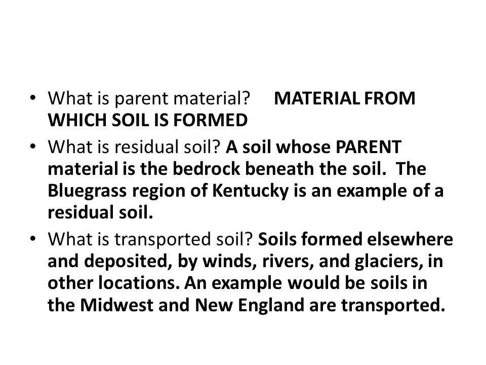 What is parent material MATERIAL FROM WHICH SOIL IS FORMED