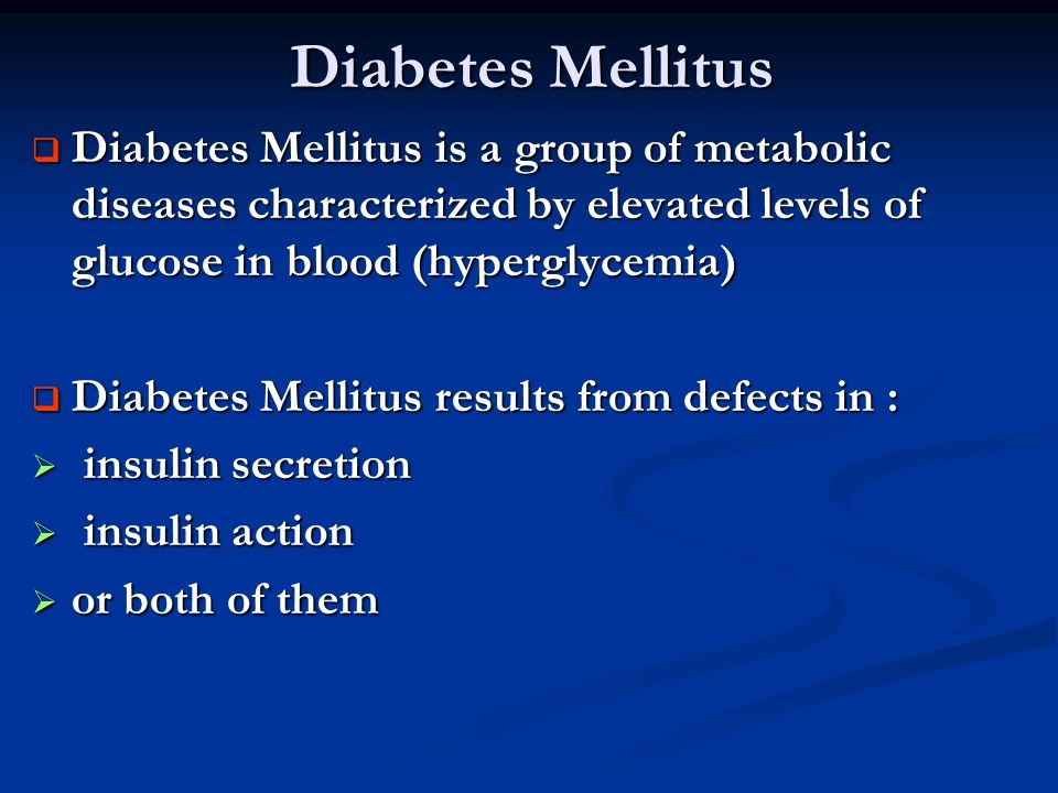 Diabetes Mellitus Diabetes Mellitus is a group of metabolic diseases characterized by elevated levels of glucose in blood (hyperglycemia)