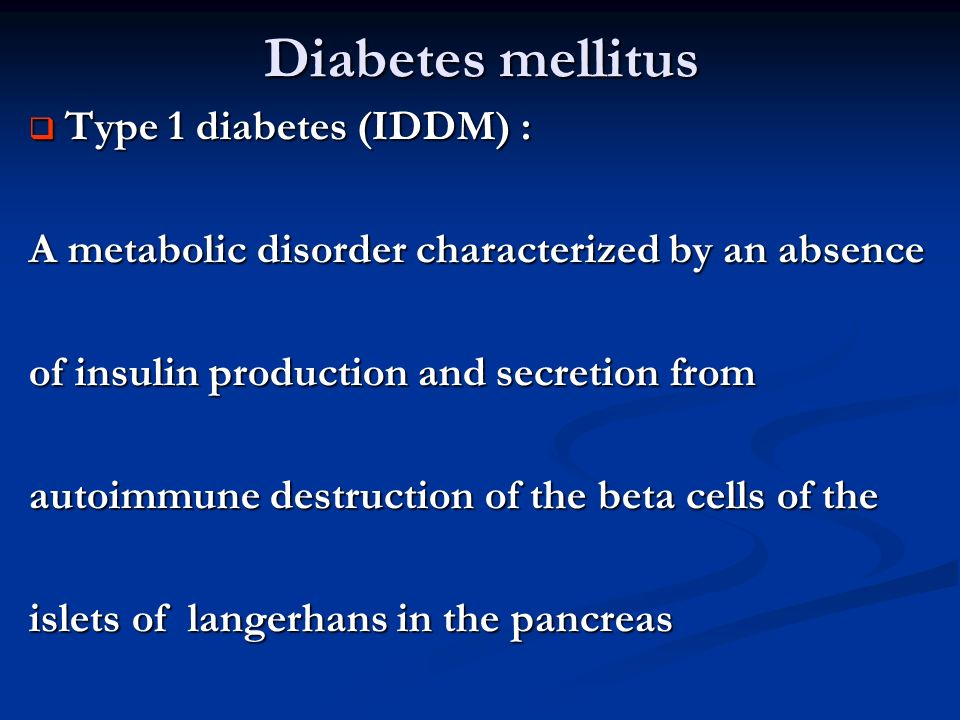 Diabetes mellitus Type 1 diabetes (IDDM) :