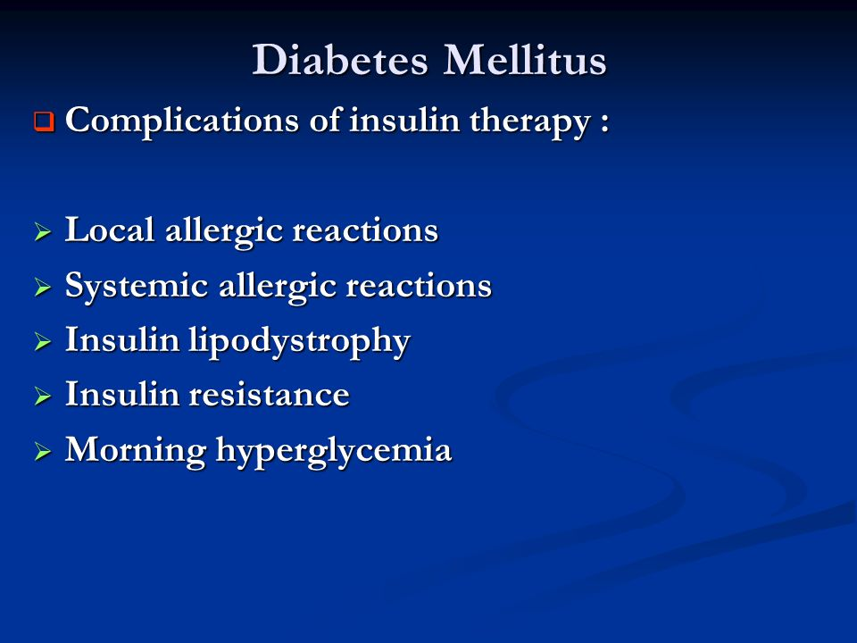 Diabetes Mellitus Complications of insulin therapy :