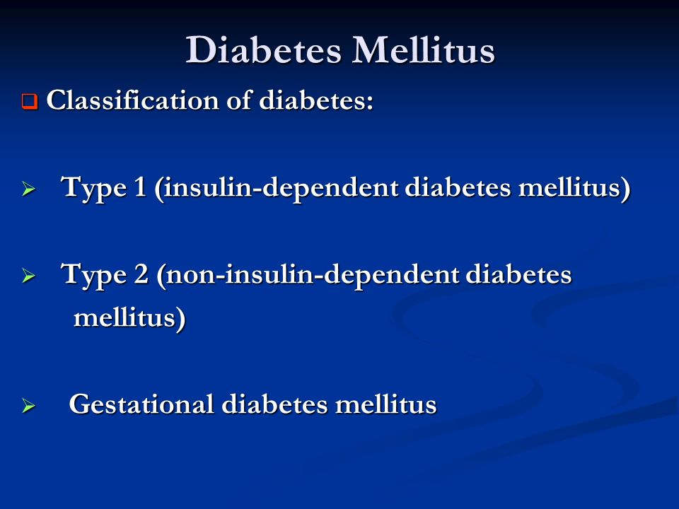 Diabetes Mellitus Classification of diabetes: