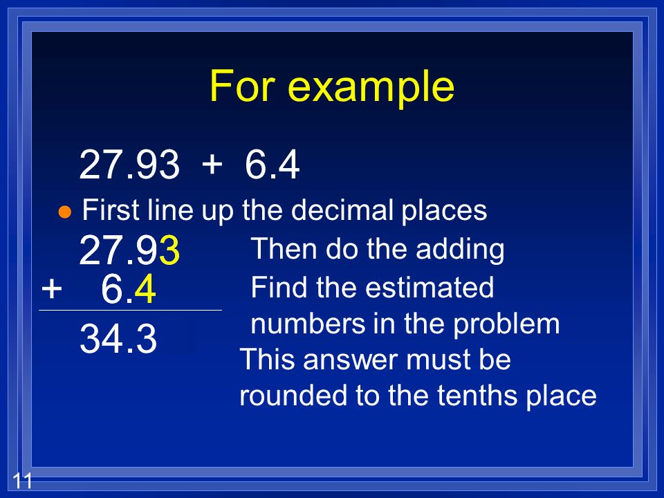 For example First line up the decimal places Then do the adding.