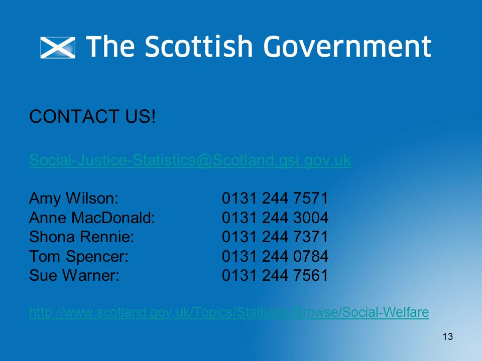 CONTACT US! Social-Justice-Statistics@Scotland.gsi.gov.uk