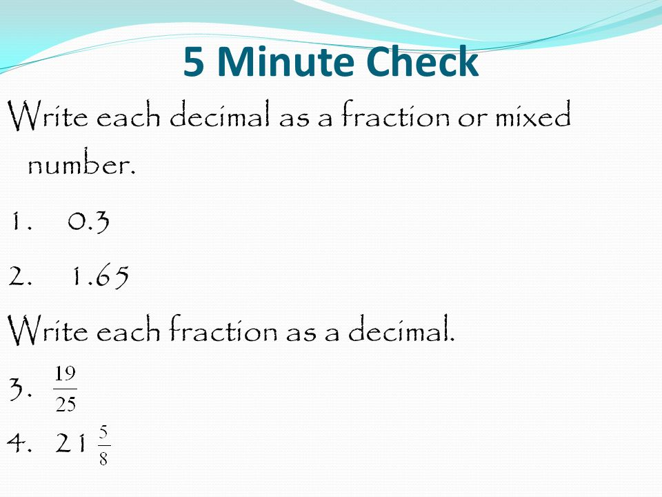 5 Minute Check Write Each Decimal As A Fraction Or Mixed Number