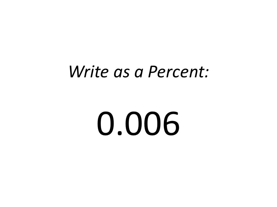 Write as a Percent: 0.006