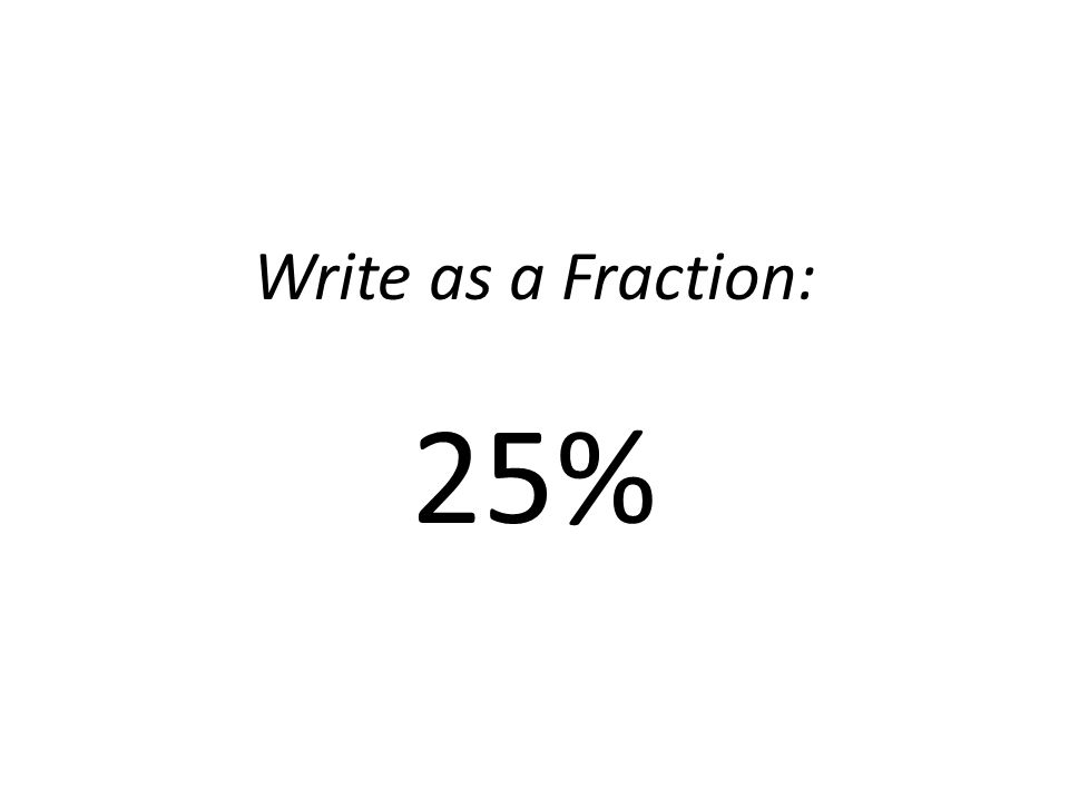 Write as a Fraction: 25%