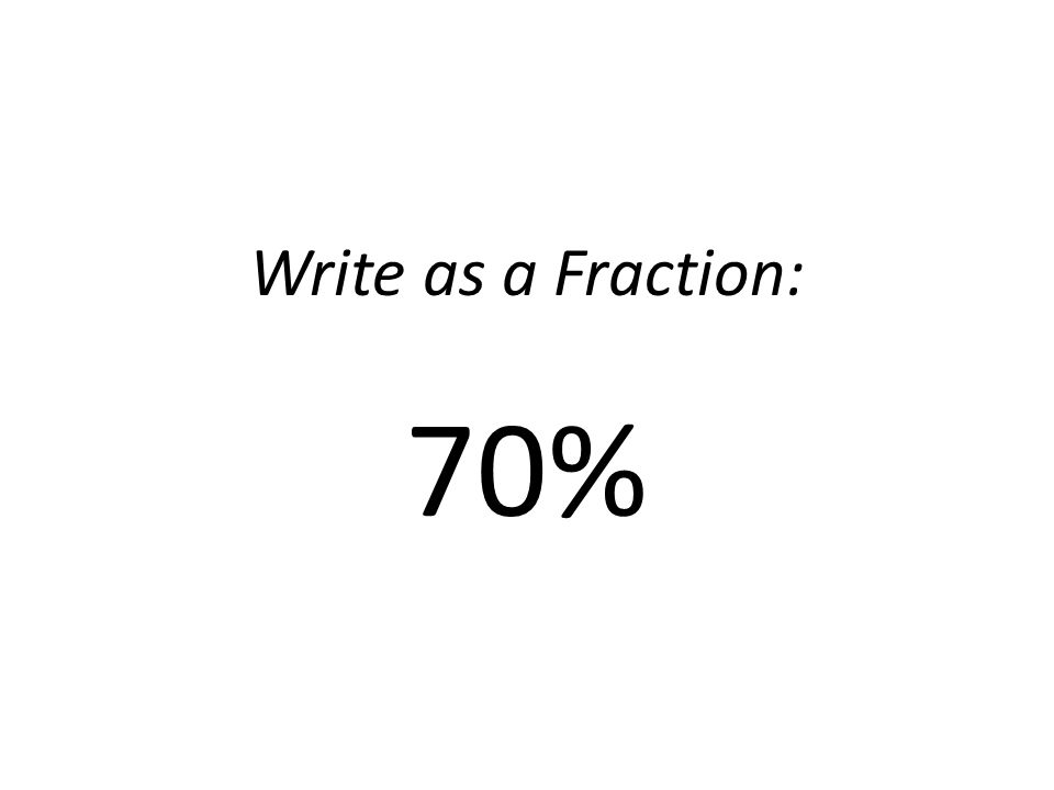 Write as a Fraction: 70%