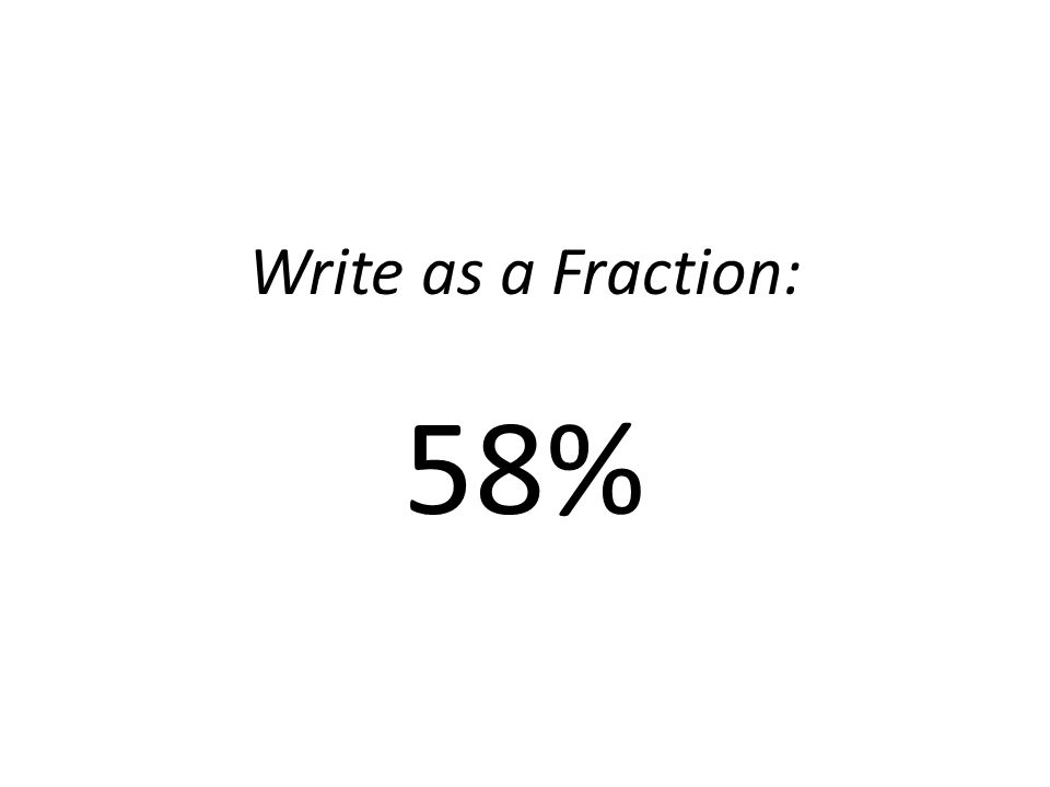 Write as a Fraction: 58%