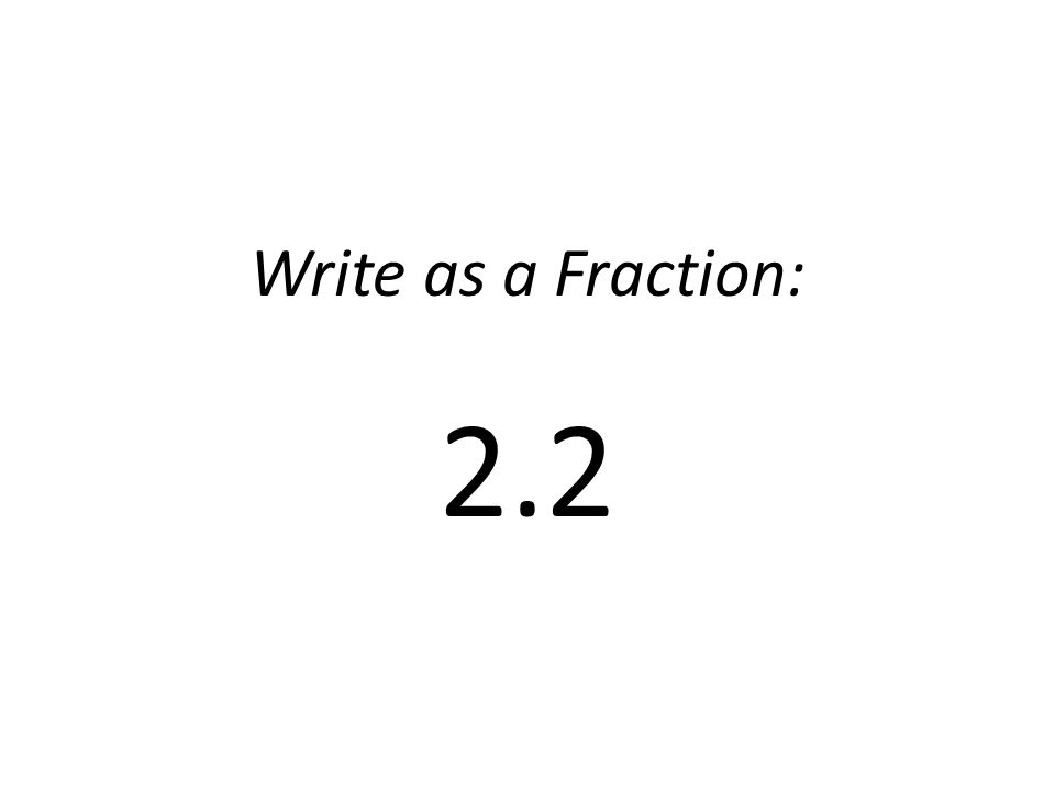 Write as a Fraction: 2.2