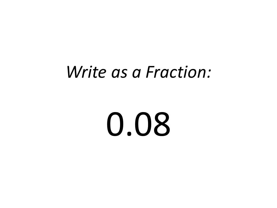 Write as a Fraction: 0.08