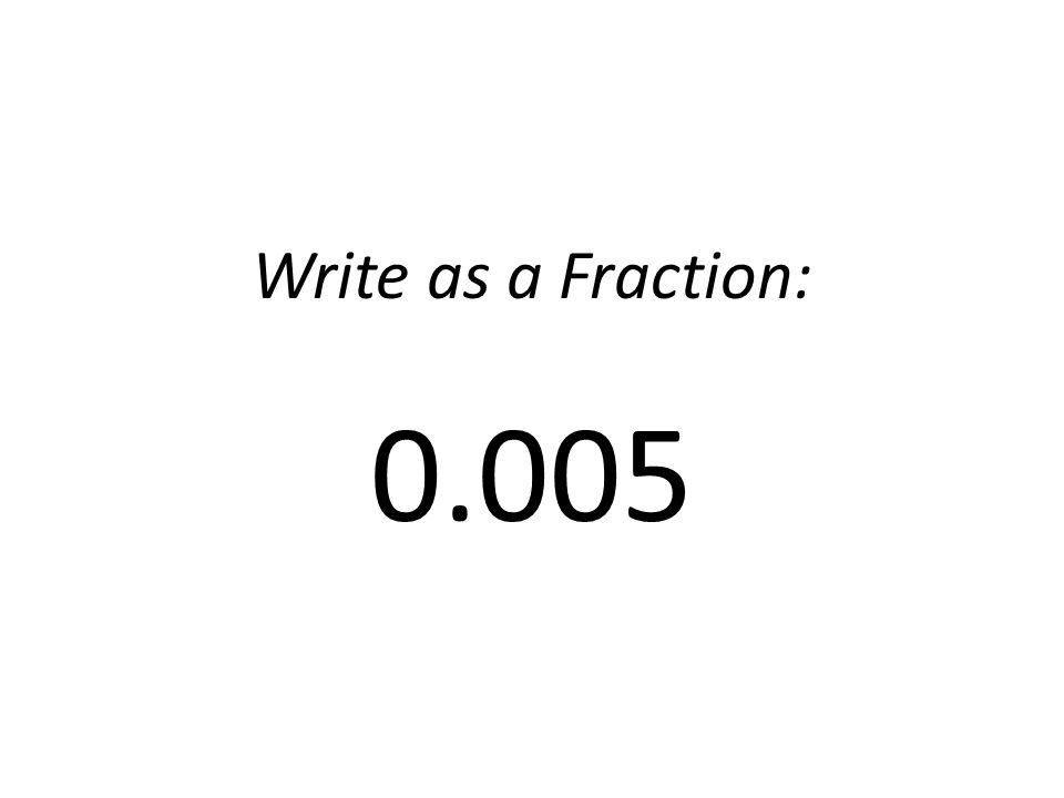 Write as a Fraction: 0.005