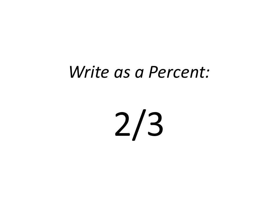 Write as a Percent: 2/3