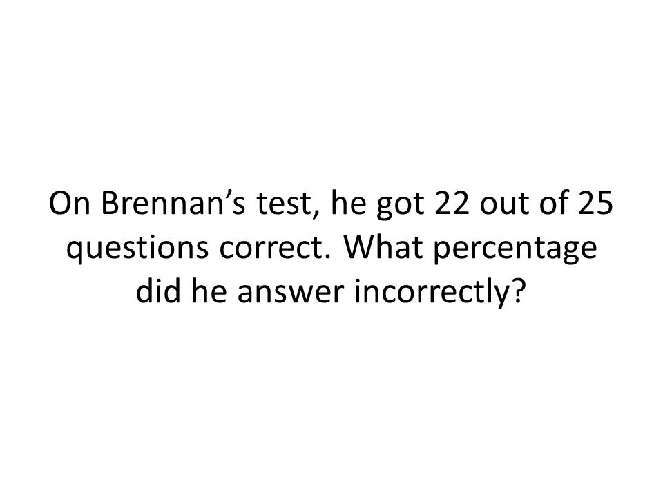 On Brennan's test, he got 22 out of 25 questions correct