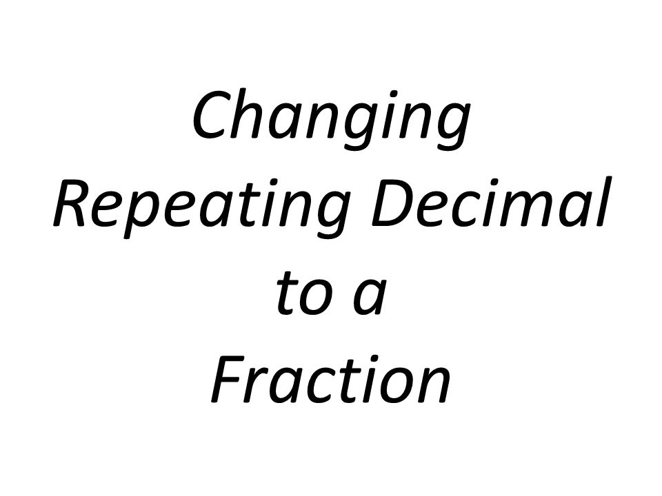 Changing Repeating Decimal to a Fraction