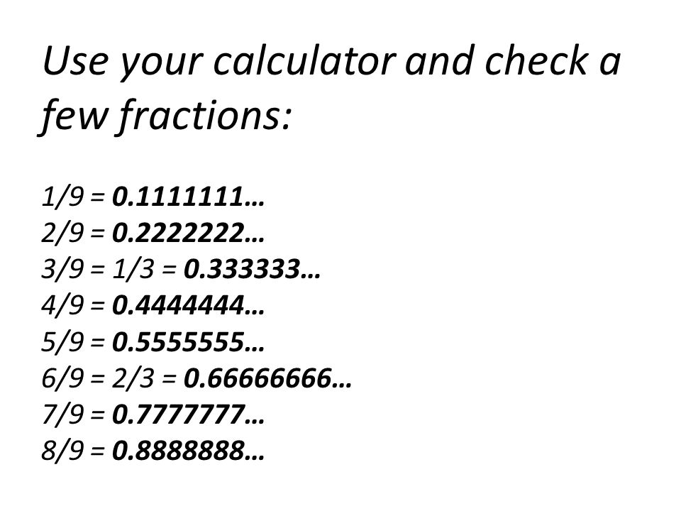 Use your calculator and check a few fractions: 1/9 = 0