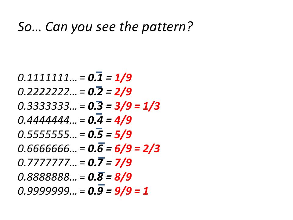 So… Can you see the pattern … = 0. 1 = 1/ … = 0