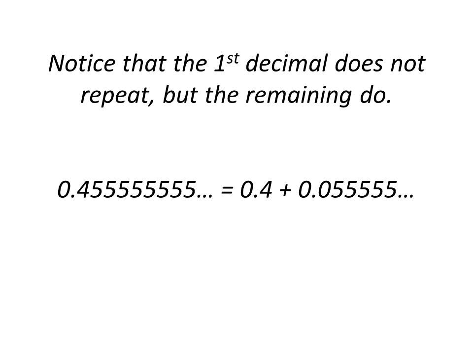 Notice that the 1st decimal does not repeat, but the remaining do