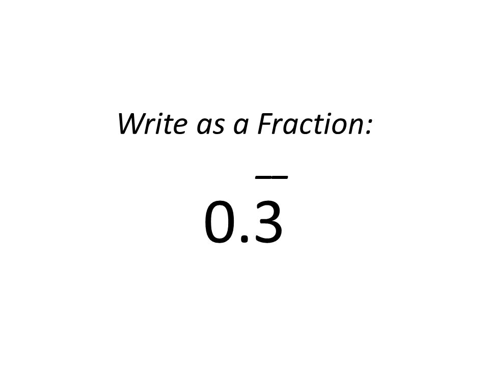 Write as a Fraction: __ 0.3
