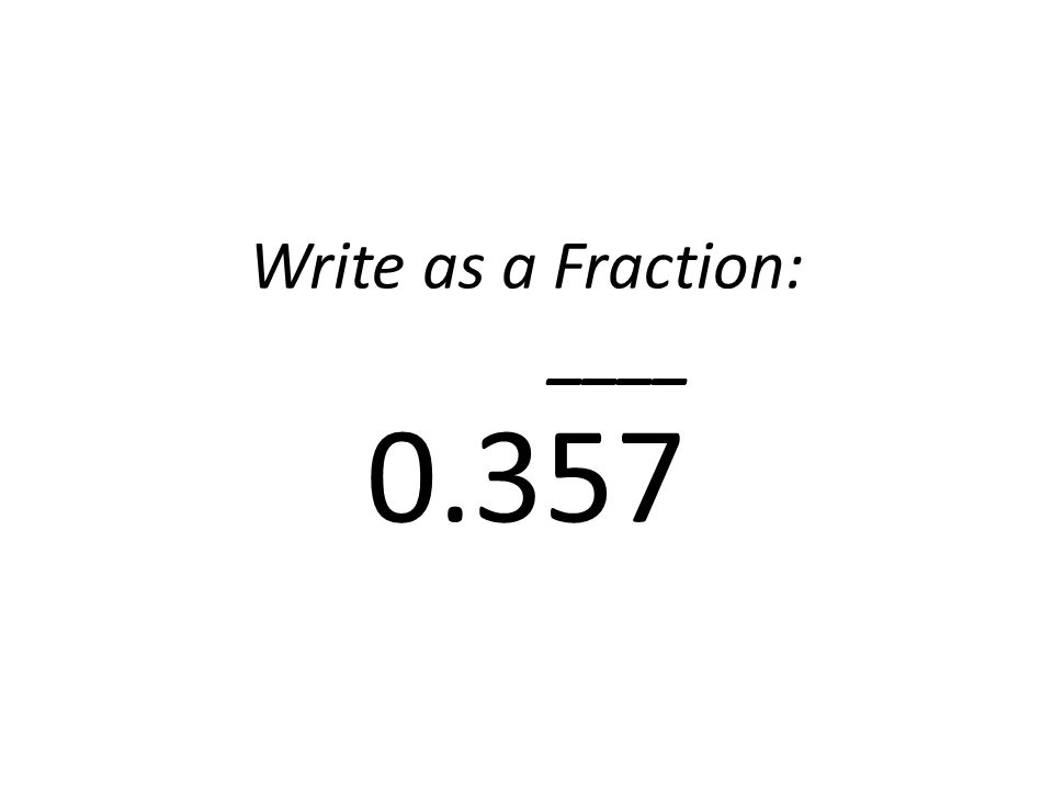 Write as a Fraction: ____ 0.357