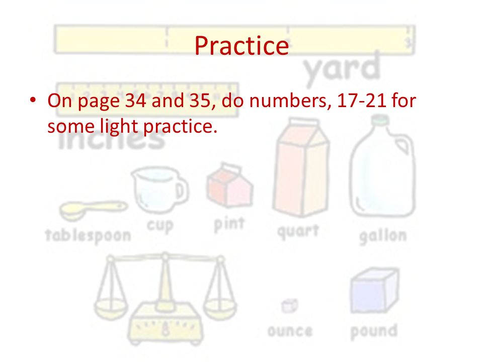Practice On page 34 and 35, do numbers, for some light practice.