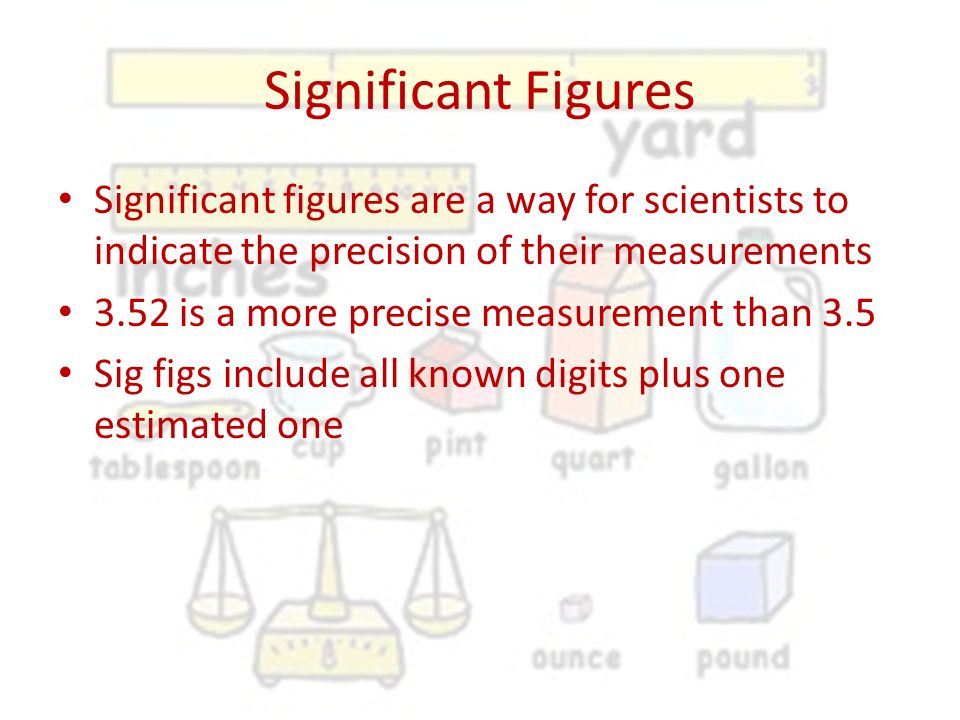 Significant Figures Significant figures are a way for scientists to indicate the precision of their measurements.