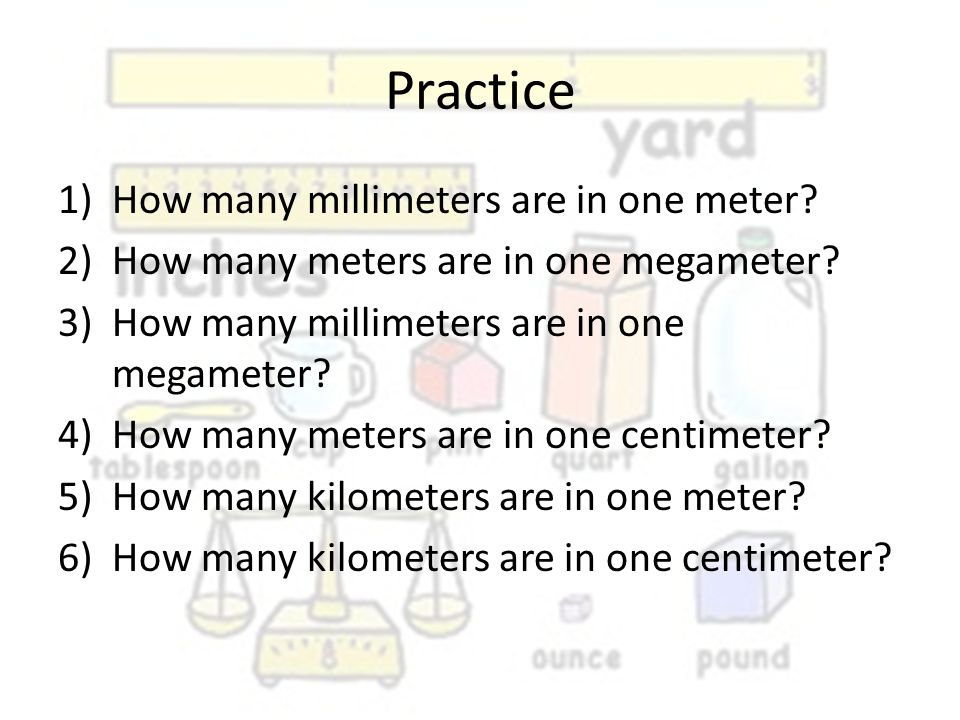 Practice How many millimeters are in one meter