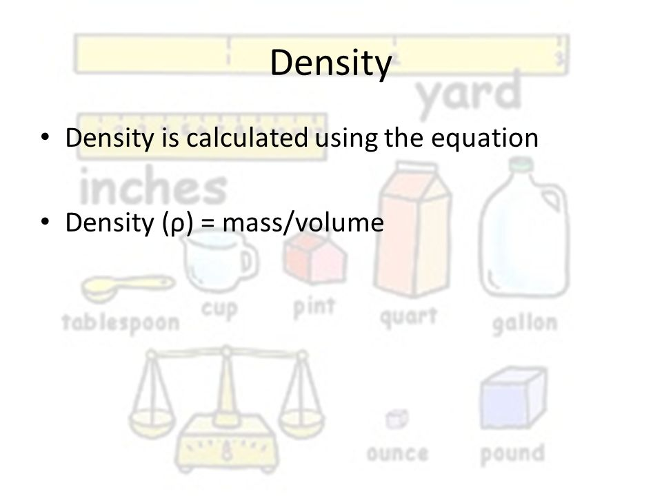 Density Density is calculated using the equation