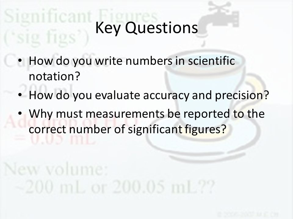 Key Questions How do you write numbers in scientific notation