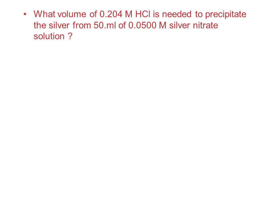 What volume of M HCl is needed to precipitate the silver from 50.ml of M silver nitrate solution