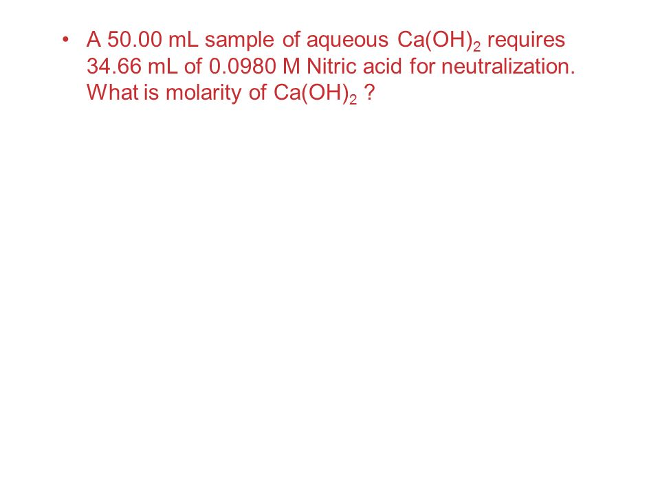 A mL sample of aqueous Ca(OH)2 requires mL of 0
